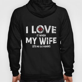 Mens I Love It When My Wife Lets Me Go Fishing design Funny Gift Hoody