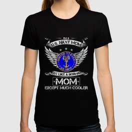 Im A US Navy Mom Just Like A Normal Mom Except Much Cooler T Shirt T-shirt