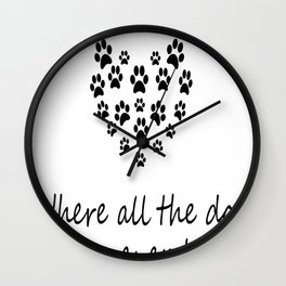Heaven is a place loves where all the dogs you've ever loved run Wall Clock