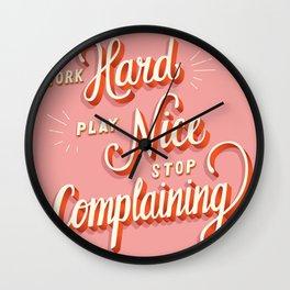 Work hard, play nice, stop complaining Wall Clock