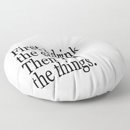 Black & White Coffee Typography Quote - First I Drink The Coffee Then I Do The Things Floor Pillow
