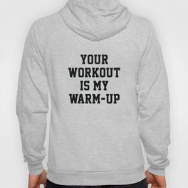 Your Workout Is My Warm-Up Hoody