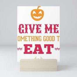 Halloween Give Me Something Good To Eat Mini Art Print