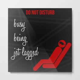 Busy being Jet lagged Metal Print