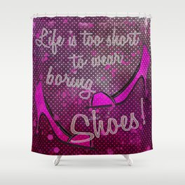 Life is too short for boring shoes Shower Curtain