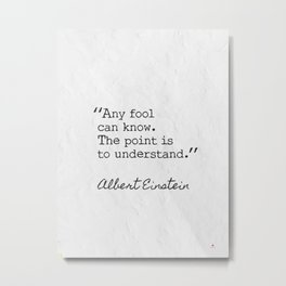Any fool can know. Albert Einstein Metal Print