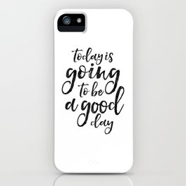 MOTIVATIONAL WALL ART, Today Is Going To Be A Good Day,Positive Quote,Good Vibes,Living Room Decor,B iPhone Case