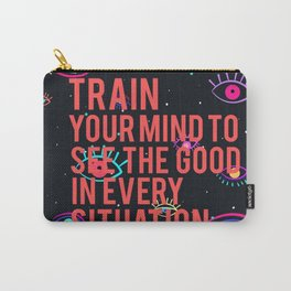 Train Your Mind to SEE the good in every situation Carry-All Pouch