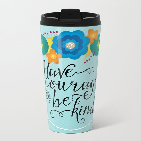 Have Courage and Be Kind Metal Travel Mug