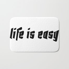 Life is easy black on white background Bath Mat