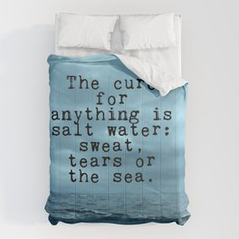 The cure for anything is salt water Comforters