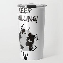 Keep Drilling! Travel Mug