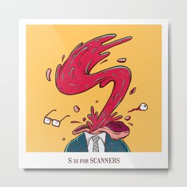 S is for Scanners Metal Print