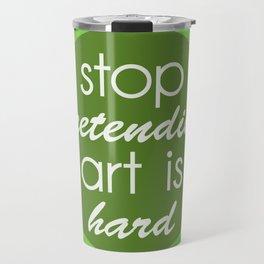 Stop pretending art is hard (green) Travel Mug