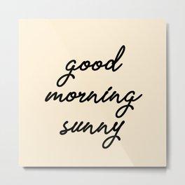 good morning sunny Metal Print