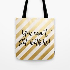 You Can't Sit With Us! Tote Bag