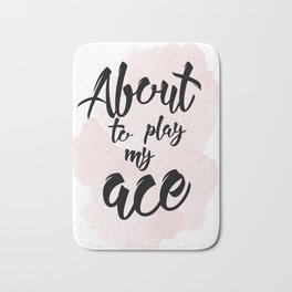 About to play my ace Bath Mat