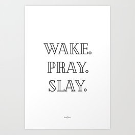 Wake.Pray.Slay Art Print