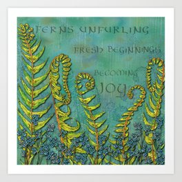 Ferns Unfurling - Fresh Beginnings Becoming Joy Art Print