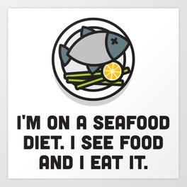 I'm on a seafood diet I see food and I eat - Funny message Art Print