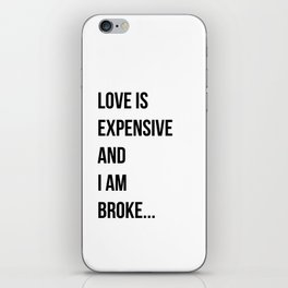 Love is expensive and I am broke... iPhone Skin