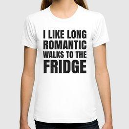 I LIKE LONG ROMANTIC WALKS TO THE FRIDGE T-shirt