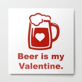 Beer Is My Valentine Metal Print