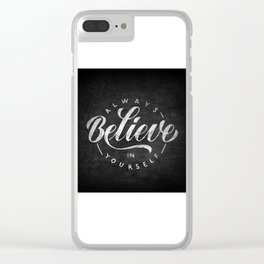 Always believe in yourself - rough sketch lettering Clear iPhone Case