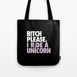 Bitch Please I Ride a Unicorn Tote Bag