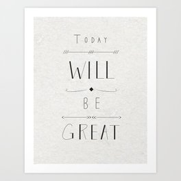 Today will be great! Art Print
