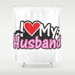 I Love My Husband - Couple Match Shower Curtain