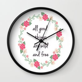 All Good Things Are Wild And Free - Quote Print Wall Clock