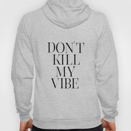 PRINTABLE Art Don't Kill My Vibe,Good Vibes Only,Office Decor,Think Happy Thoughts,Positive Vibes,Be Hoody