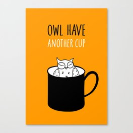Owl have anoter cup, coffee poster Canvas Print