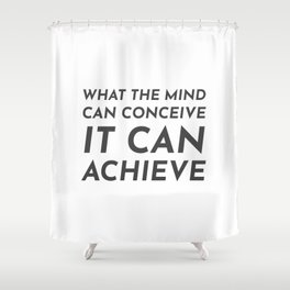 What the mind can conceive it can achieve Shower Curtain