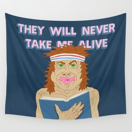 THEY WILL NEVER TAKE ME ALIVE Wall Tapestry