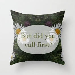 Did You Call First? Throw Pillow