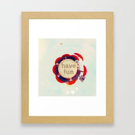 Have fun Framed Art Print