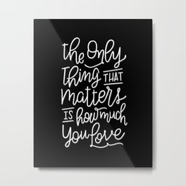 The Only Thing that Matters - Black Background Metal Print