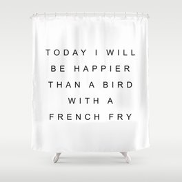 Today I will be happier Shower Curtain