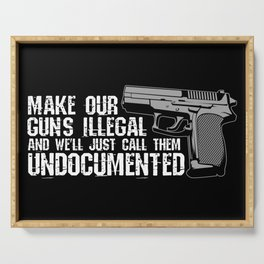 Make Our Guns Illegal And We'll Just Call Them Undocumented Gun Control Gift Serving Tray