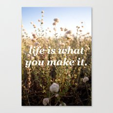 Life Is What You Make It Canvas Print