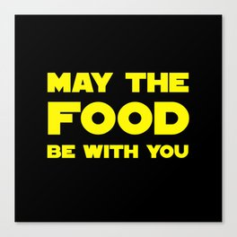 May the Food be with you Canvas Print