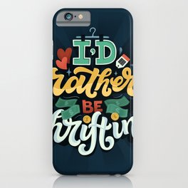 I'd rather be thrifting iPhone Case