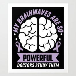 Epilepsy Awareness My Brainwaves Are So Powerful Ribbon Art Print