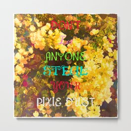 Don't let anyone steal your pixie Dust. Metal Print
