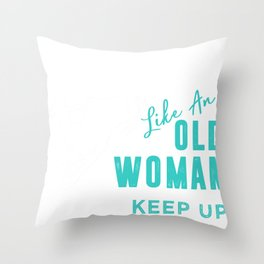 I know i snowmobile like an old woman try to keep up tee Throw Pillow