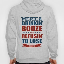 America Drinkin Booze And Refusin To Lose American Shirt Hoody