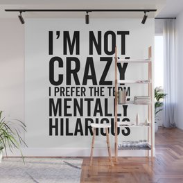 I'm Not Crazy, I Prefer The Term Mentally Hilarious, Funny, Saying Wall Mural