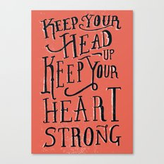 Keep Your Head Up, Keep Your Heart Strong  Canvas Print